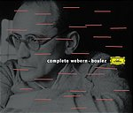Anton Webern / Complete Webern / BPO / Ensemble Intercontemporain / Pierre Boulez / Emerson String Quartet et al.