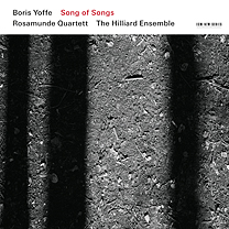Boris Yoffe / Song of Songs / Rosamunde Quartett / The Hilliard Ensemble