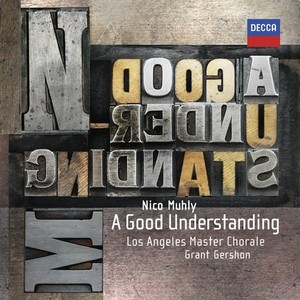 Nico Muhly / A Good Understanding / Los Angeles Master Chorale / Grant Gershon