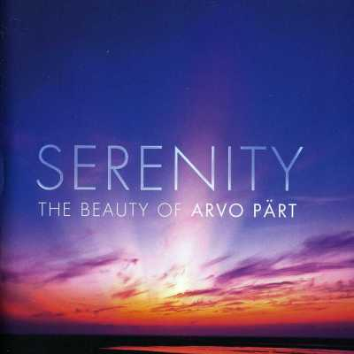 Arvo Pärt / Serenity: The Beauty of Arvo Pärt