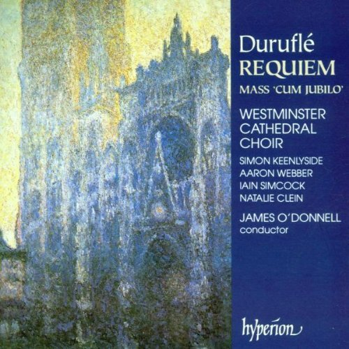 Maurice Durufle / Requiem / Quatre Motets / Missa Cum Jubilo / The Choir of Westminster Cathedral / James O'Donnell
