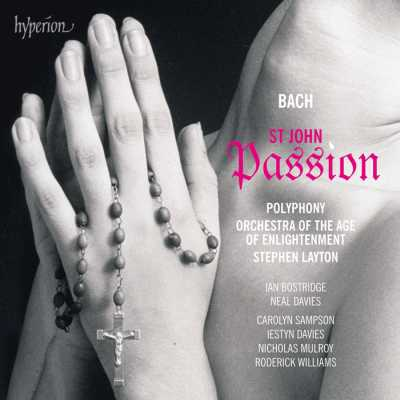 J.S. Bach / St. John Passion // Ian Bostridge / Neal Davies / Carolyn Sampson / Polyphony / Orchestra of the Age of Enlightenment / Stephen Layton