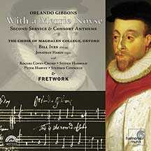 Orlando Gibbons / With a Merrie Noyse / Fretwork / The Choir of Magdalen College Oxford