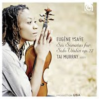 Eugene Ysaye / Sonatas for Solo Violin (Complete) / Tai Murray