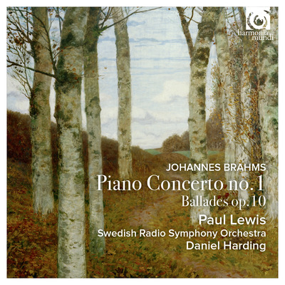 Johannes Brahms / Piano Concerto no. 1 / Ballades op. 10 // Paul Lewis / Swedish Radio Symphony Orchestra / Daniel Harding