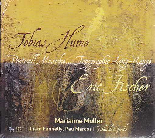 Tobias Hume / Poeticall Musicke / Eric Fischer / Topographic Long-Range / Marianne Muller