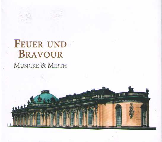 Feuer und Bravour - Musicke & Mirth: The Viola da Gamba at the Court of Frederic the Great / Ludwig Hesse / Georg Anton Benda / Christoph Schaffrath / Johann Gottlieb Graun