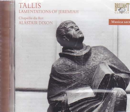 Thomas Tallis / The Lamentations and Contrafacta / Chapelle du Roy / Alastair Dixon