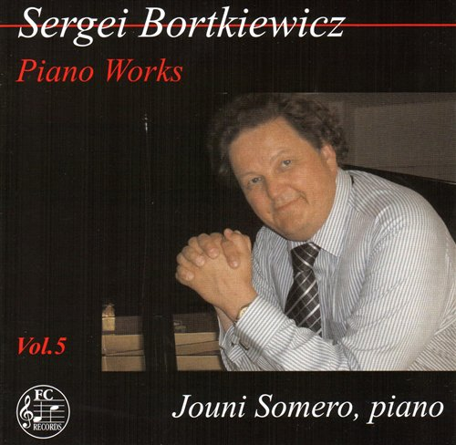 Sergei Bortkiewicz / Piano Works Vol. 5 / Jouni Somero