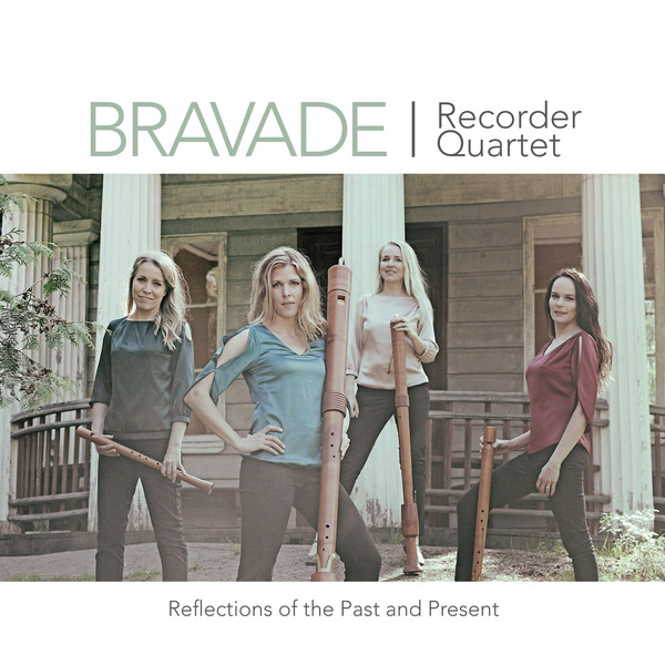 Bravade Recorder Quartet / Reflections of the Past and Present // J.S. Bach / Chiel Meijering / Lotta Wennäkoski / Giovanni Pierluigi da Palestrina / Henrik Marstrander / Henry Purcell / Toni Räisänen / William Byrd