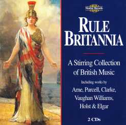 Rule Britannia / A Stirring Collection of British Music