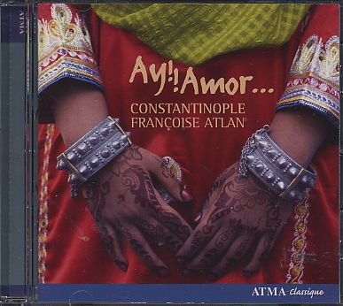 Constantinople / Francoise Atlan / Ay!! Amor / Songs of love and songs of women from the greater Mediterranean basin