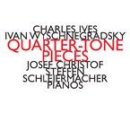 Ivan Wyschnegradsky / Charles Ives / Quarter-Tone Pieces