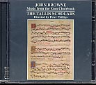 John Browne / Music from The Eton Choir Book / Tallis Scholars