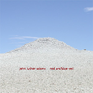 John Luther Adams / Red Arc / Blue Veil