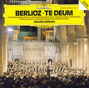 Hector Berlioz / Te Deum / Francisco Araiza / London Symphony Chorus / European Community Youth Orchestra / Claudio Abbado