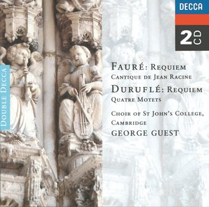 Gabriel Fauré / Requiem / Cantique de Jean Racine / Maurice Duruflé / Requiem / Quatre Motets // Choir of St John's College Cambridge / George Guest