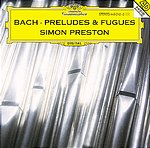J.S. Bach / Preludes and Fugues etc. / Simon Preston