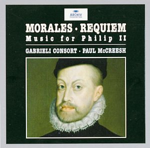 Cristóbal de Morales / Music for Philip II / Requiem // Gabrieli Consort / Paul McCreesh