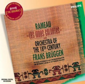 Jean-Philippe Rameau / Les Indes Galantes (Orchestral Suite) / Orchestra of the 18th Century / Frans Brüggen