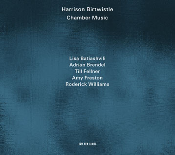 Harrison Birtwistle / Chamber Music // Lisa Batiashvili / Adrian Brendel / Till Fellner / Amy Freston / Roderick Williams