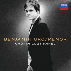 Frédéric Chopin / Franz Liszt / Maurice Ravel / Piano Works // Benjamin Grosvenor