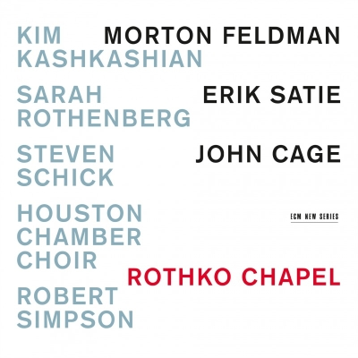 Morton Feldman / Rothko Chapel / Erik Satie / Piano Works / John Cage / Number Pieces etc. // Houston Chamber Choir / Sarah Rothenberg / Kim Kashkashian