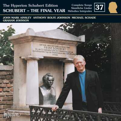 Franz Schubert / Lieder Edition vol. 37: The Final Year / Michael Schade / John Mark Ainsley / Anthony Rolfe Johnson / Graham Johnson