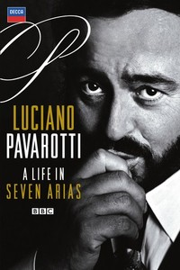 Luciano Pavarotti / A Life in Seven Arias