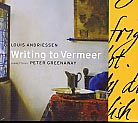 Louis Andriessen / Writing to Vermeer / Libretto by Peter Greenaway