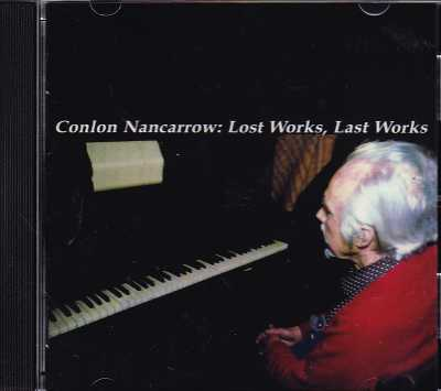 Conlon Nancarrow / Lost Works, Last Works