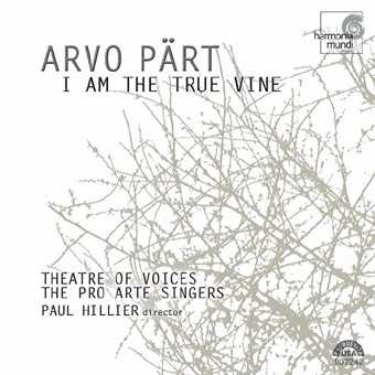 Arvo Pärt / I am the True Wine / Theatre of Voices / Hillier