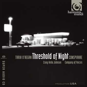Tarik O'Regan / Threshold of Night / Conspirare / Company of Voices SACD
