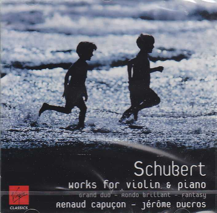 Franz Schubert / Works for violin & piano / Renaud Capucon / Jerôme Ducros