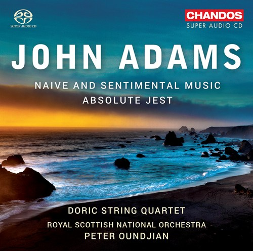 John Adams / Naive and Sentimental Music / Absolute Jest // Doric String Quartet / Royal Scottish National Orchestra / Peter Oundjian