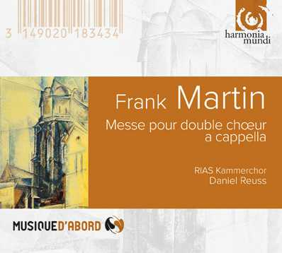 Frank Martin / Messe pour double choeur / Songs of Ariel / Olivier Messiaen / Cinq Rechants // RIAS Kammerchor / Daniel Reuss