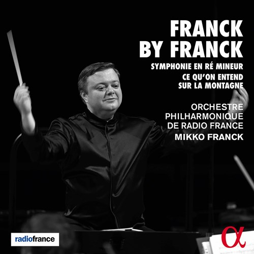 César Franck / Symphony in D minor / Ce qu'on entend sur la montagne // Orchestre Philharmonique de Radio France / Mikko Franck