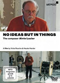Alvin Lucier / No Ideas But In Things: The Composer Alvin Lucier