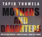 Tapio Tuomela / Mothers and Daughters