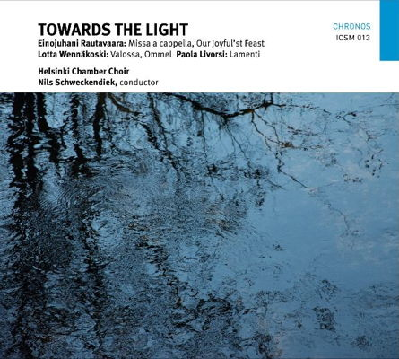 Helsinki Chamber Choir / Towards the Light // Einojuhani Rautavaara / Lotta Wennäkoski / Paola Livorsi