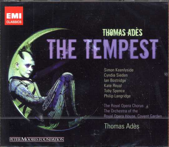 Thomas Adès / The Tempest / Simon Keenlyside / Cyndia Sieden / Ian Bostridge / Kate Royal / Toby Spence / Philip Langridge / Royal Opera House