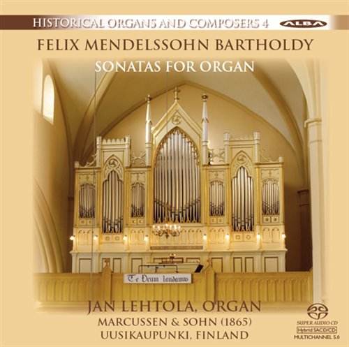 Felix Mendelssohn / Organ Sonatas / Jan Lehtola / Historical Organs and Composers vol. 4 SACD