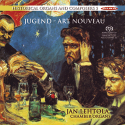 Jugend - Art Nouveau / Jan Lehtola / Historical Organs and Composers vol. 5 SACD