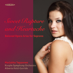 Marjukka Tepponen / Sweet Rapture and Heartache // W.A. Mozart / Gaetano Donizetti / Vincenzo Bellini / Charles Gounod / Jacques Offenbach / Gustave Charpentier / Richard Strauss