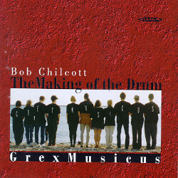 Bob Chilcott / The Making of the Drum / Grex Musicus / Marjukka Riihimäki