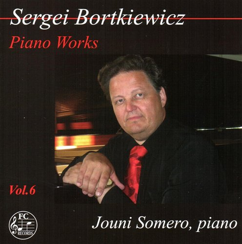 Sergei Bortkiewicz / Piano Works Vol. 6 / Jouni Somero