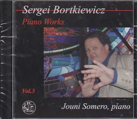Sergei Bortkiewicz / Piano Works Vol. 3 / Jouni Somero