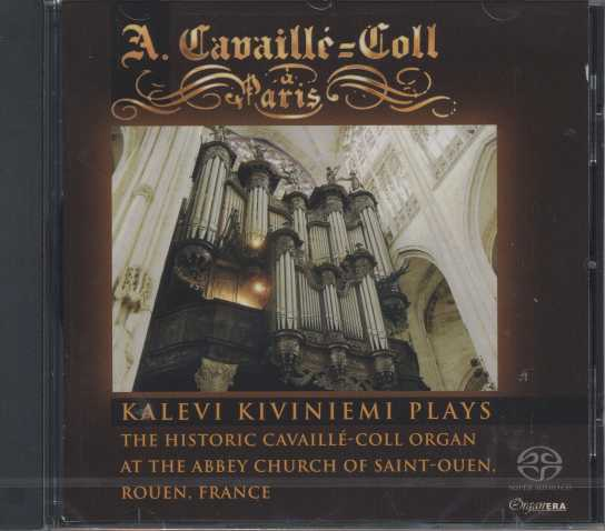 Organ Era Vol. 14 / Kalevi Kiviniemi plays the historic Cavaillé-Coll Organ at the Abbey Church of Saint-Ouen, Rouen, France SACD