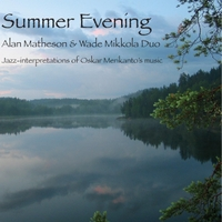 Summer Evening: Jazz Interpretations of Oskar Merikanto // Alan Matheson / Wade Mikkola