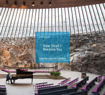 Sid Hille / How Shall I Receive You - Solo Piano Improvisations at the Temppeliaukio Church